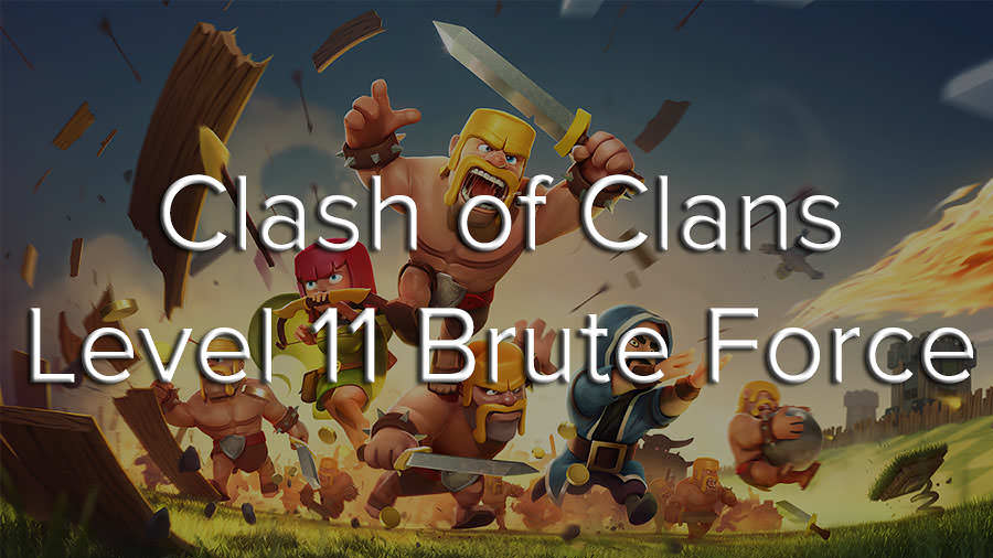 Clash of Clans Level 11 Brute Force