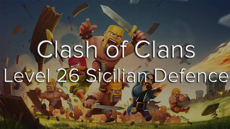 Clash of Clans Level 26 Sicilian Defense